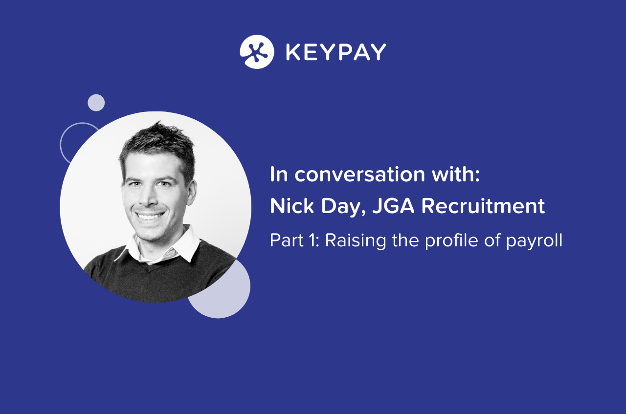 Image of Nick Day alongside text that says In conversation with: Nick Day, JGA Recruitment. Part 1: Raising the profile of payroll.
