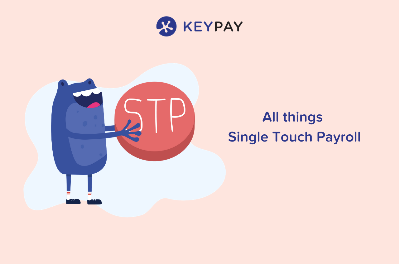 All things Single Touch Payroll with KeyPay for EOFY 19/20
