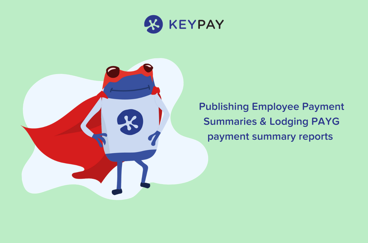 Publishing Employee Payment Summaries & Lodging PAYG payment summary reports to the ATO for EOFY 19/20 with KeyPay