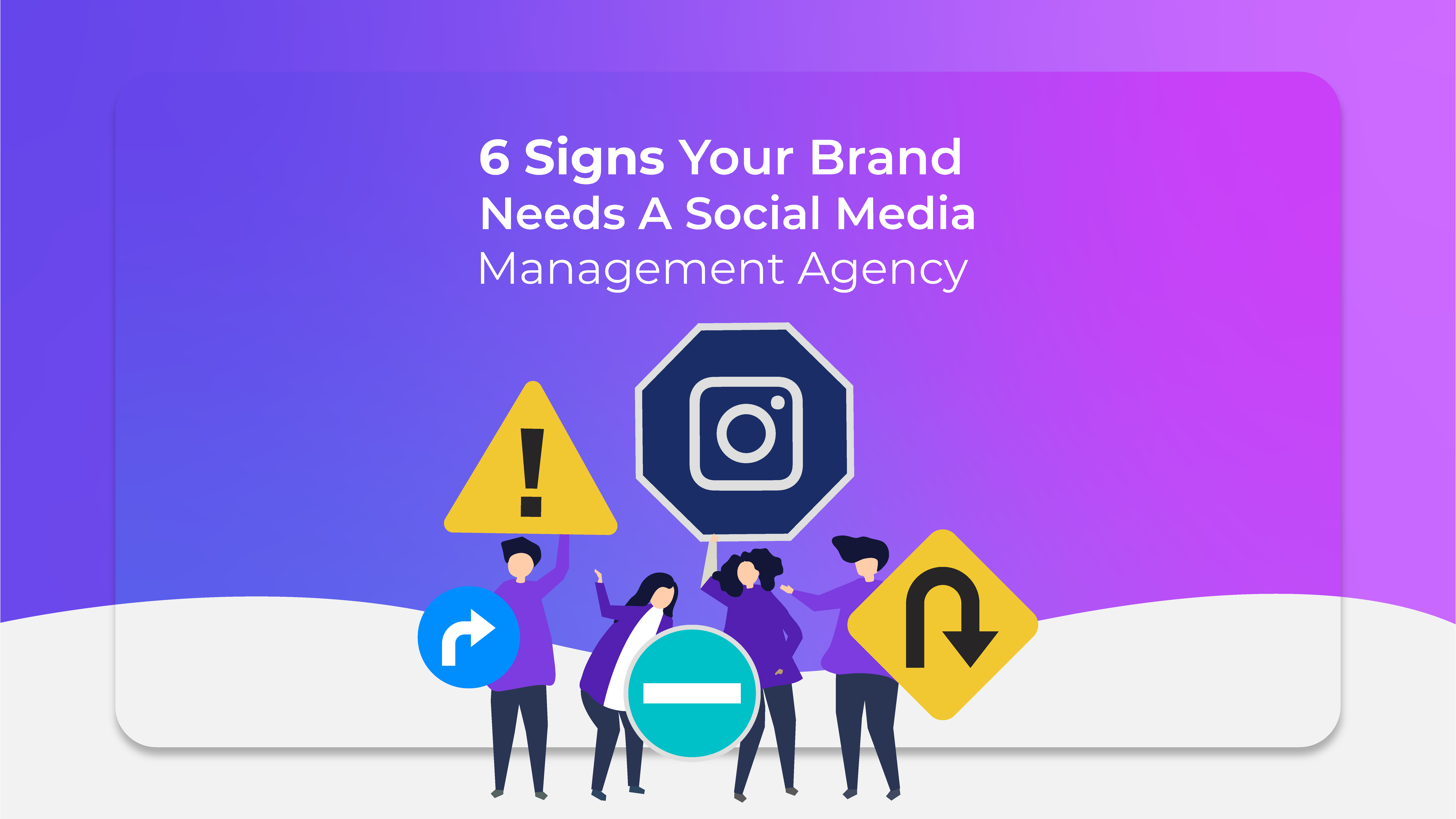 6 Signs Your Brand Needs A Social Media Management Agency