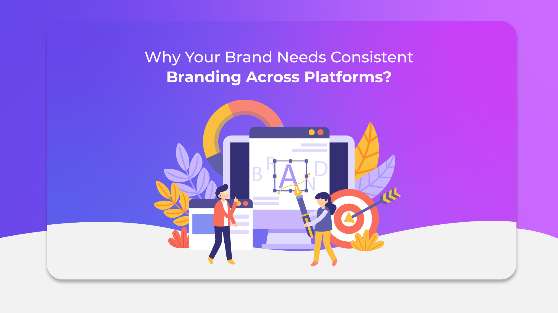 Why Your Brand Needs Consistent Branding Across Platforms?
