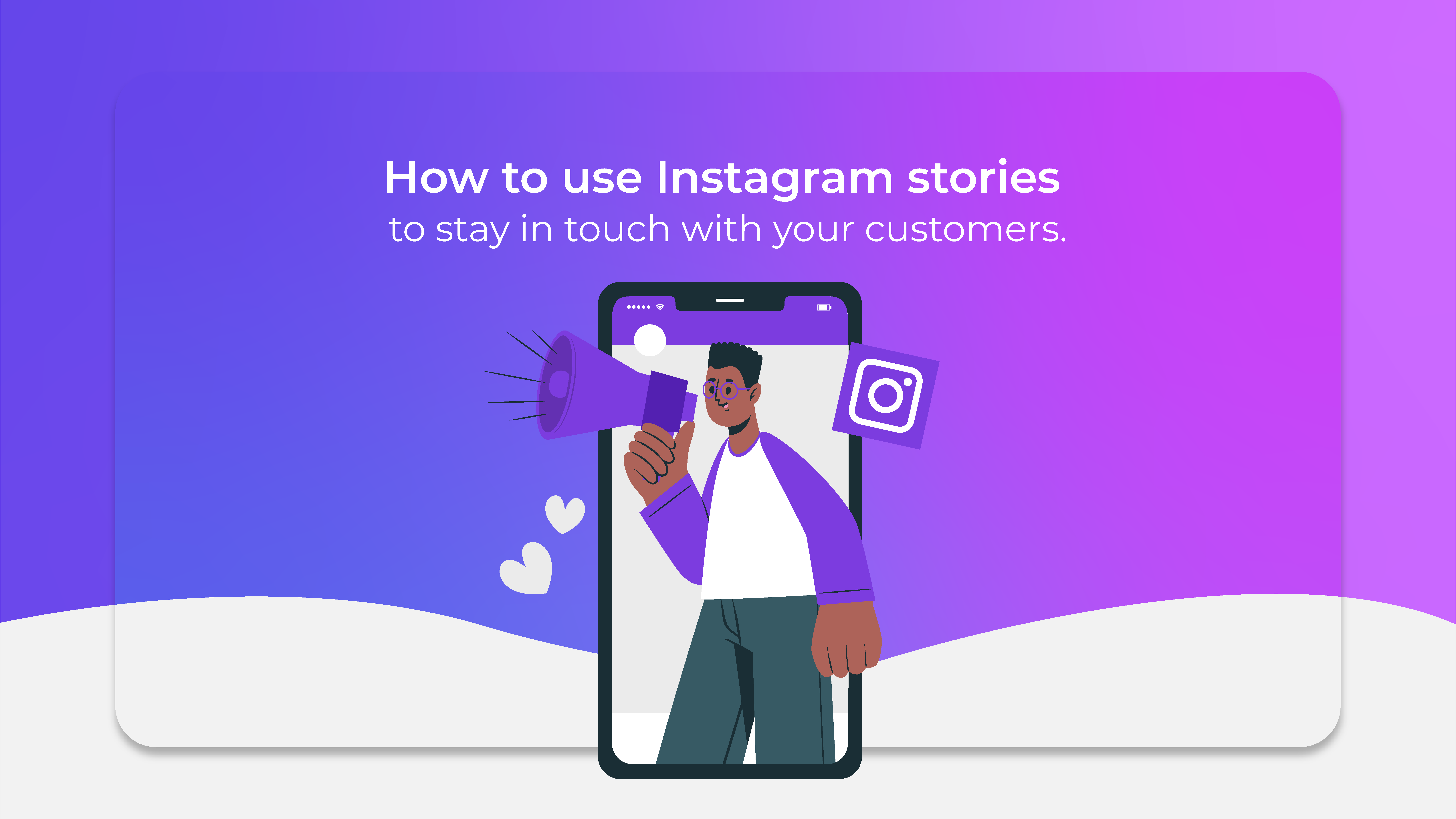How to use Instagram stories to stay in touch with your customers.