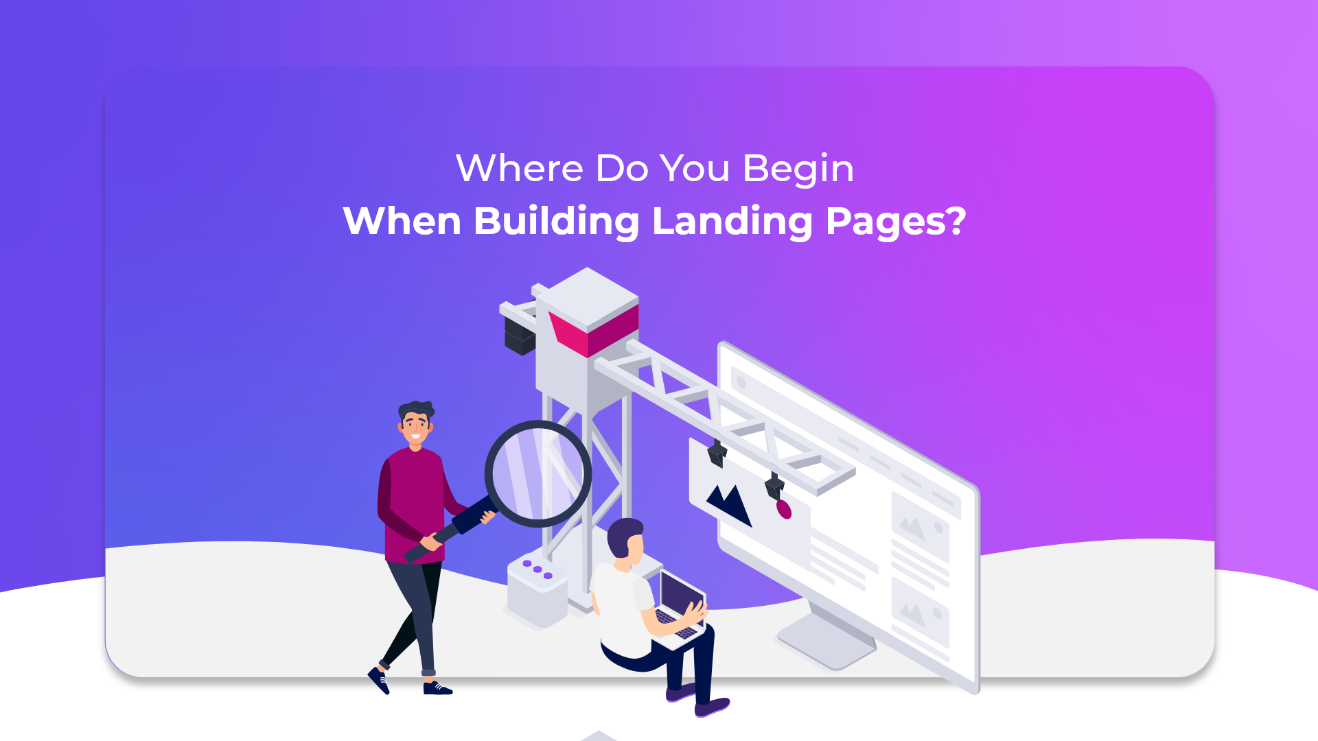 Where Do You Begin When Building Landing Pages?