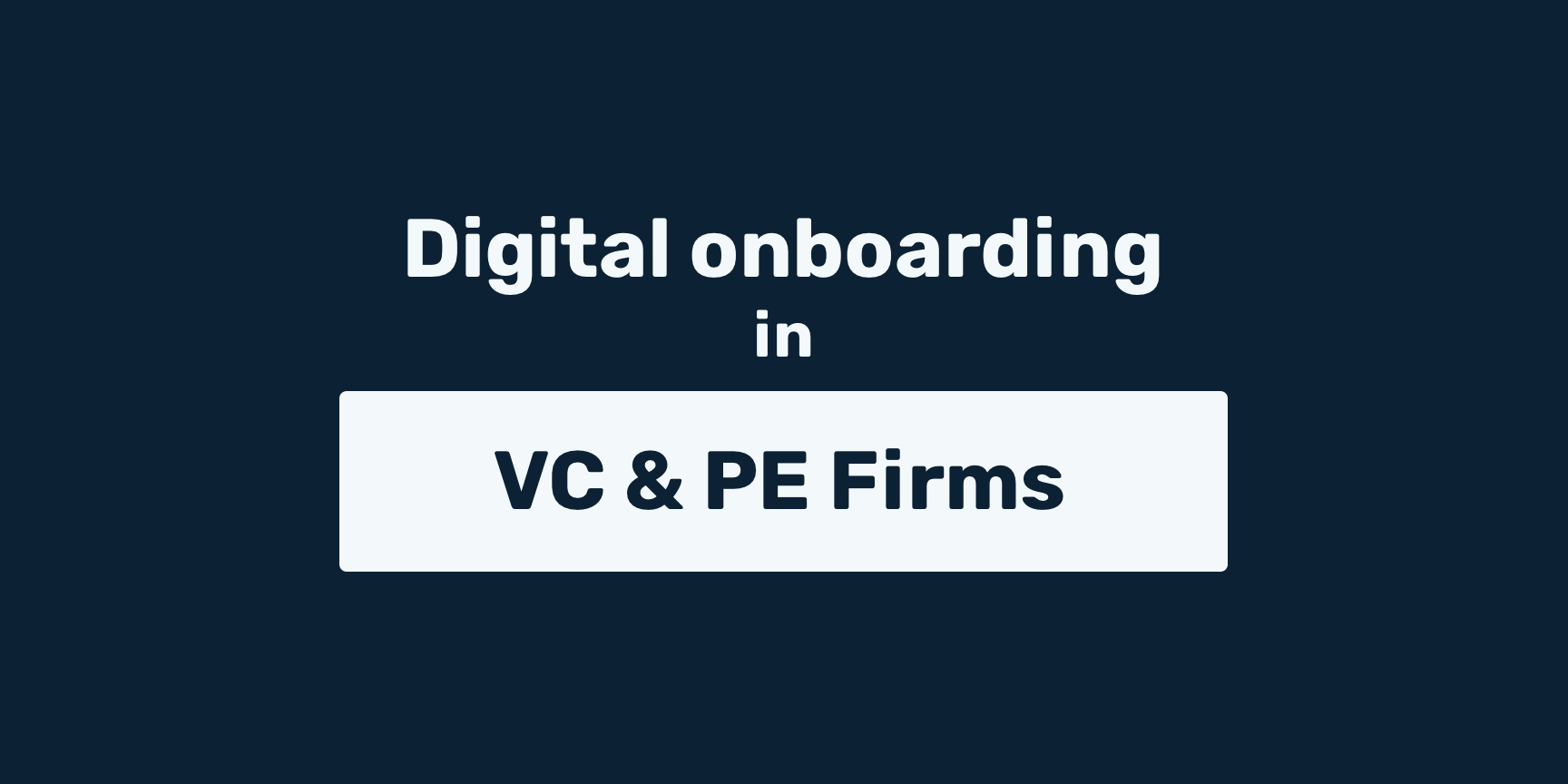 A Guide to Onboarding Investors in Venture Capital and Private Equity Firms