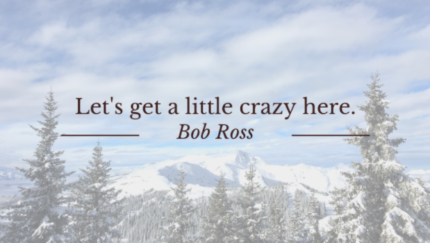 """""""Let's get a little crazy here"""", and other relevant Bob Ross quotes for growth marketers."""