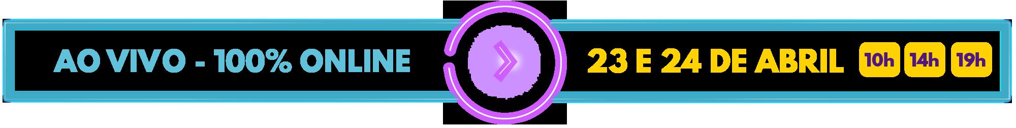 Ao Vivo - 100% Online / Dias 23 e 24 de Abril de 2020.