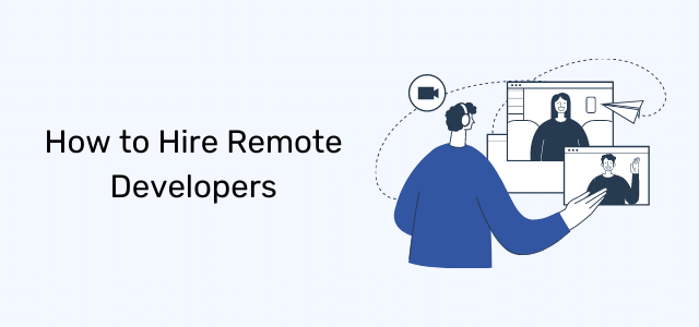 How to Hire Remote Developers: All the Tips You Need