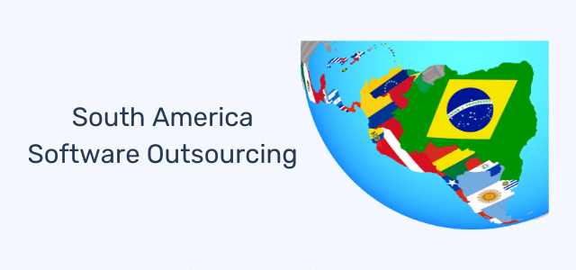 South America Software Outsourcing: Why You Should Hire Latin American Developers