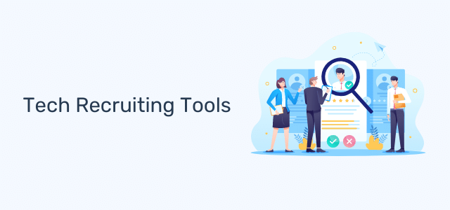 Tech Recruiting Tools for Companies to Scale Their Hiring