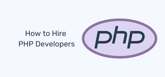 Hire PHP Developers: Everything You Need to Know [Full Guide]