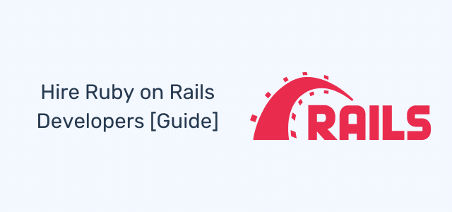 Hire Ruby on Rails Developers: Everything You Need to Know [Full Guide]