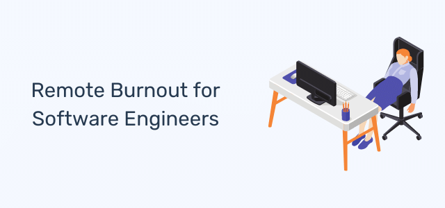 Remote Burnout for Software Engineers: Causes, Signs and Symptoms