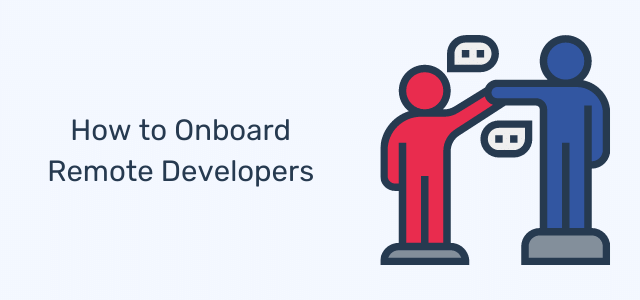How To Successfully Onboard Remote Software Developers [Inc Checklist]