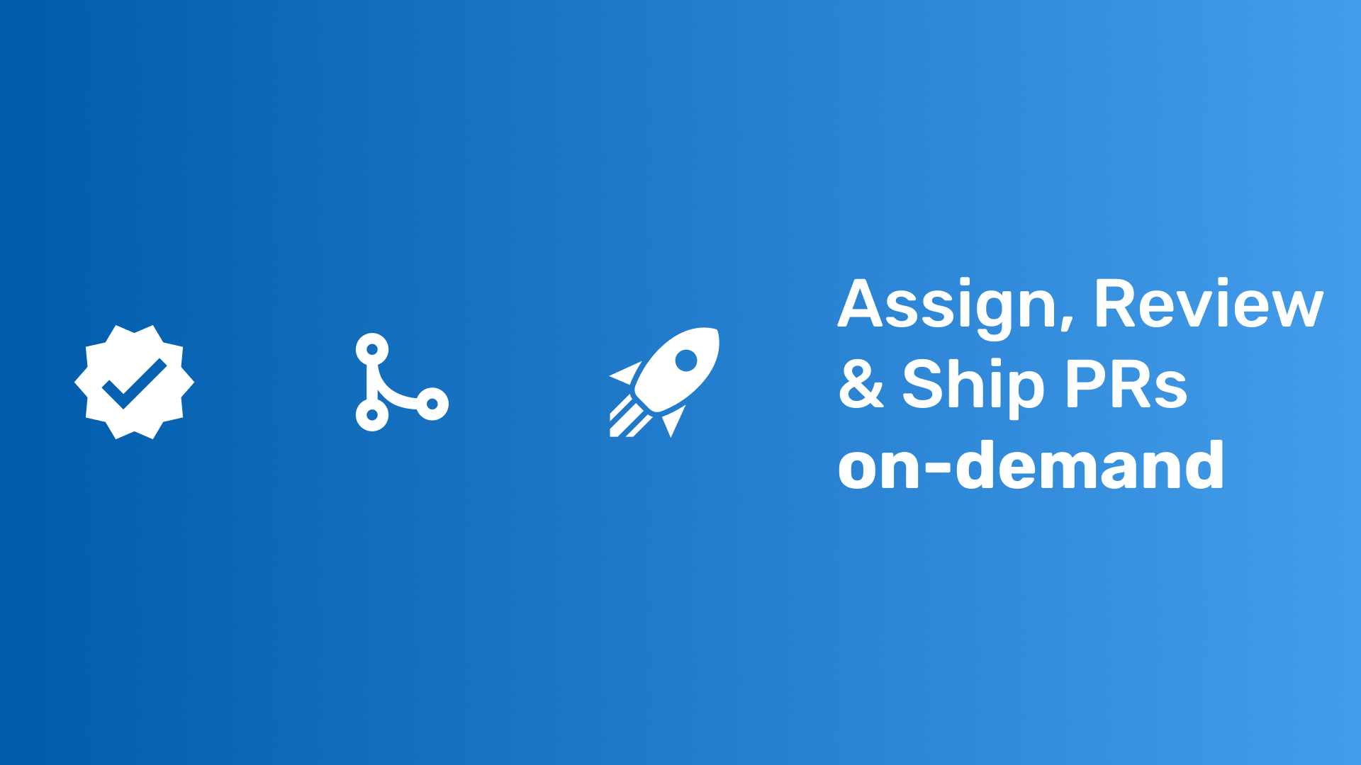 assign, review and ship pull requests on demand.