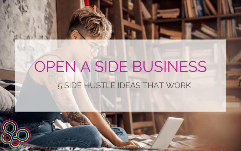 Open a Side Business: 5 Side Hustle Ideas That Work