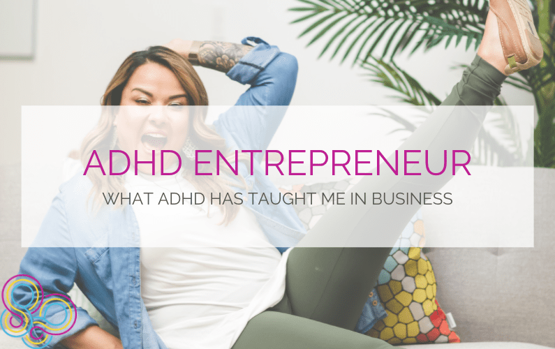 ADHD Entrepreneur: What ADHD has taught me in business.