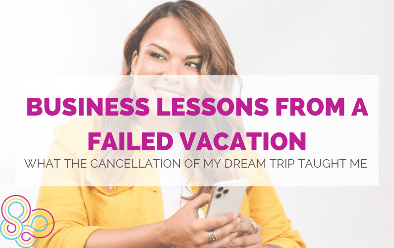 Business Lessons from a Failed Vacation: What the cancellation of my dream trip taught me