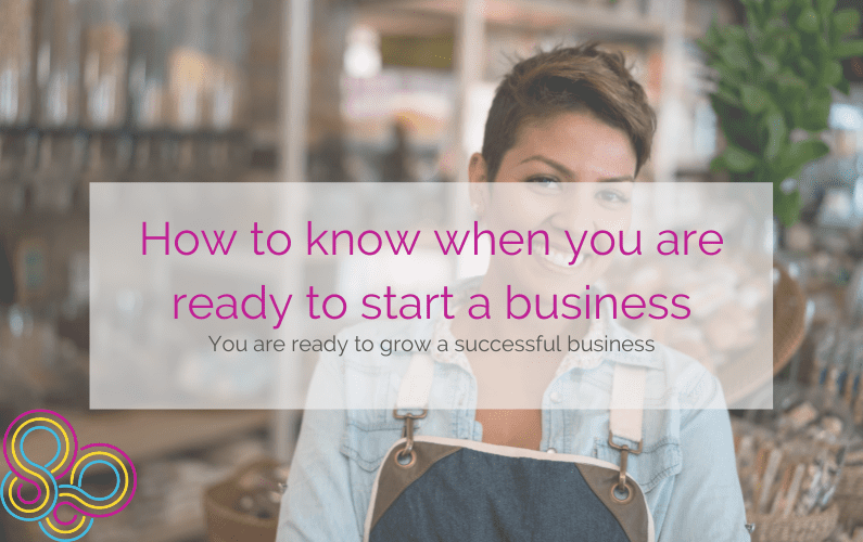 How to Know When you are Ready to Start a Business: You are ready to grow a successful business
