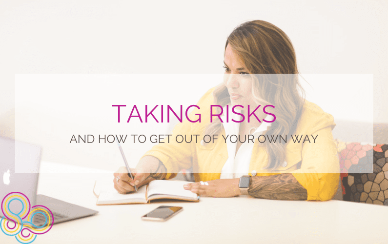 Taking Risks and how to get out of your own way