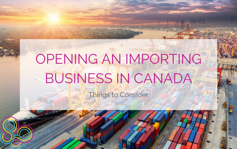 Opening an Importing Business in Canada: Things to Consider