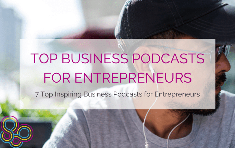 Top Business Podcasts for Entrepreneurs: 7 Top Inspiring Business Podcasts for Entrepreneurs