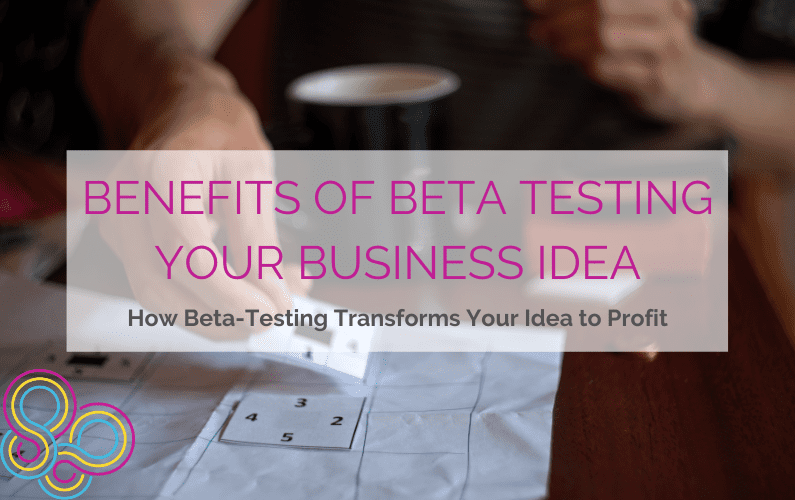 Benefits of Beta Testing your Business Idea: How to Beta-Testing Transforms Your Ideas to Profit