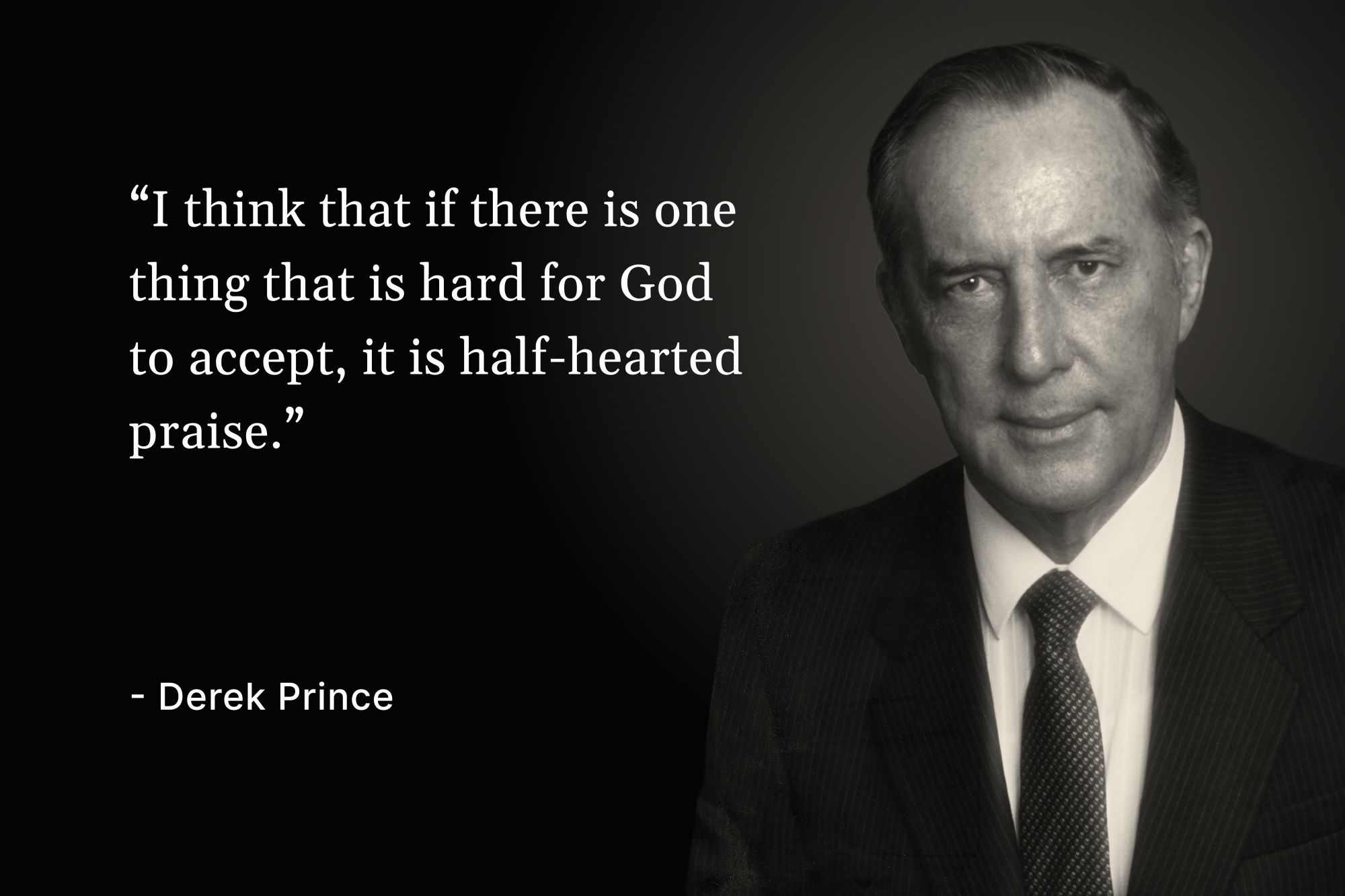 """A photo of Derek Prince with a quote that reads, """"I think that if there is one thing that is hard for God to accept, it is half-hearted praise"""""""