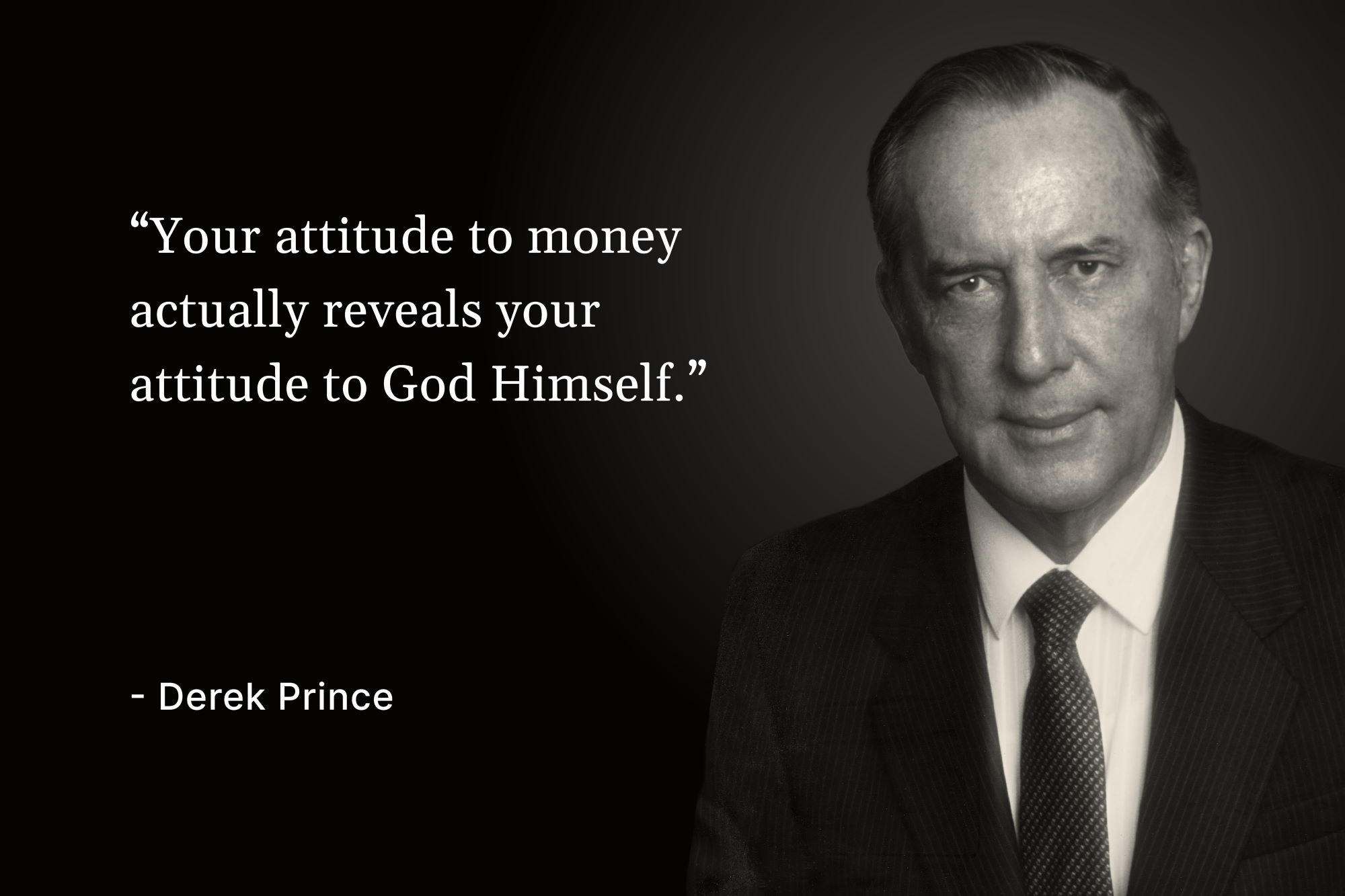 """A photo of Derek Prince with a quote that reads, """"Your attitude to money actually reveals your attitude to God Himself"""""""