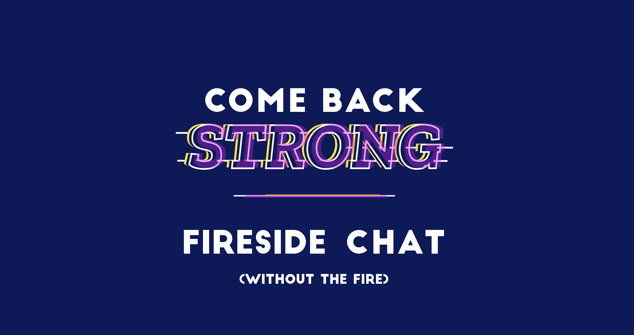 #ComeBackStrong 🔥 Fireside Chat with Bums on Seats