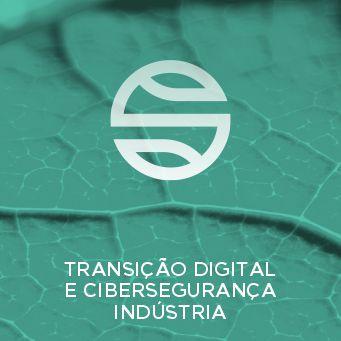 Transição Digital e Cibersegurança - Indústria