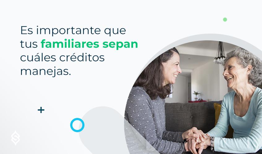 Es importante que tus familiares sepan cuáles créditos manejas.