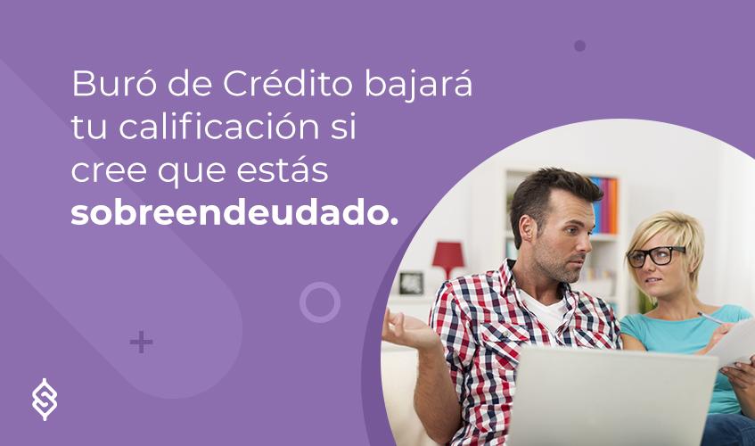 Buró de Crédito bajará tu calificación si cree que estás sobreendeudado.
