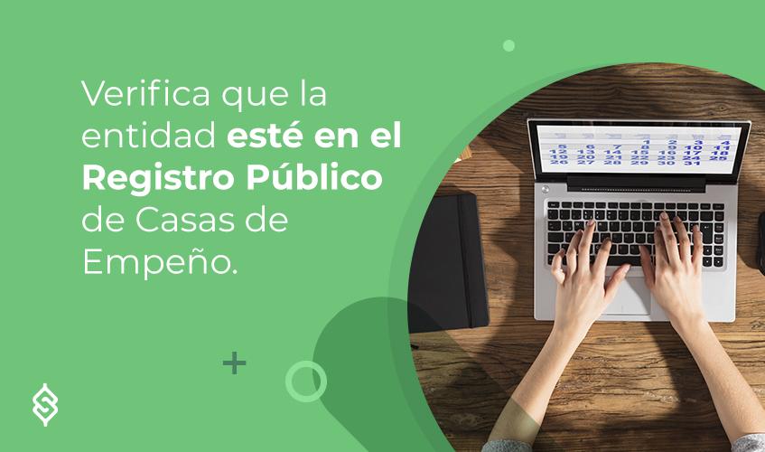 Verifica que la entidad esté en el Registro Público de Casas de Empeño.