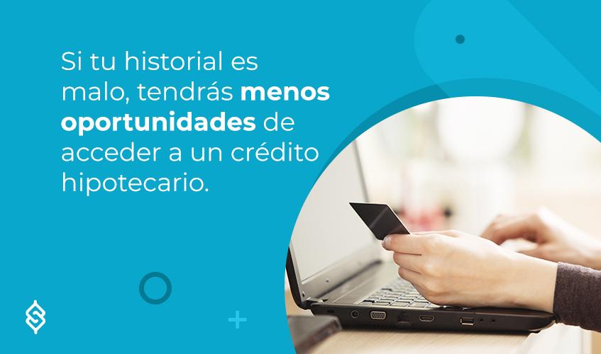 Si tu historial es malo, tendrás menos oportunidades de acceder a un crédito hipotecario.