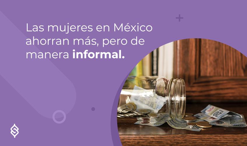Las mujeres en México ahorran más, pero de manera informal.