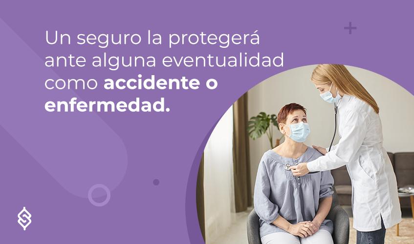 Un seguro la protegerá ante alguna eventualidad como accidente o enfermedad.