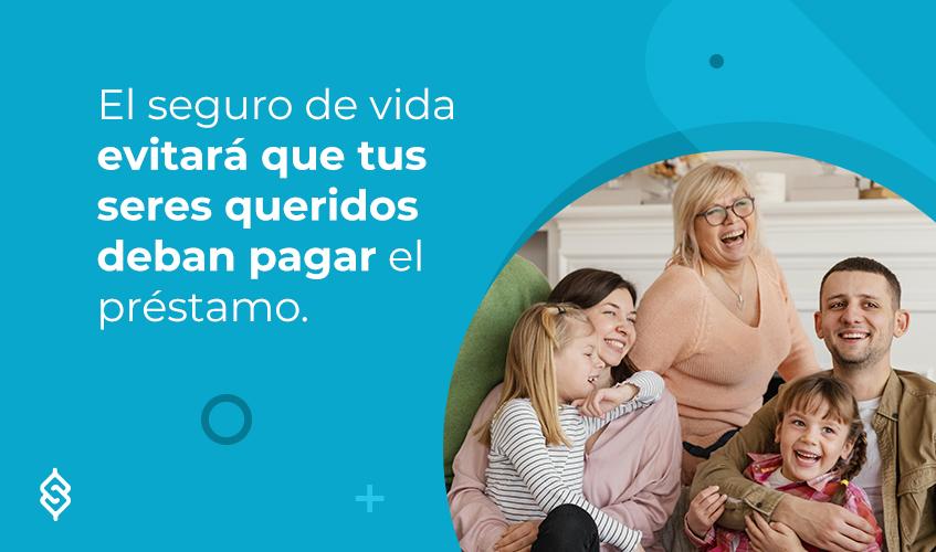 El seguro de vida evitará que tus seres queridos deban pagar el préstamo.