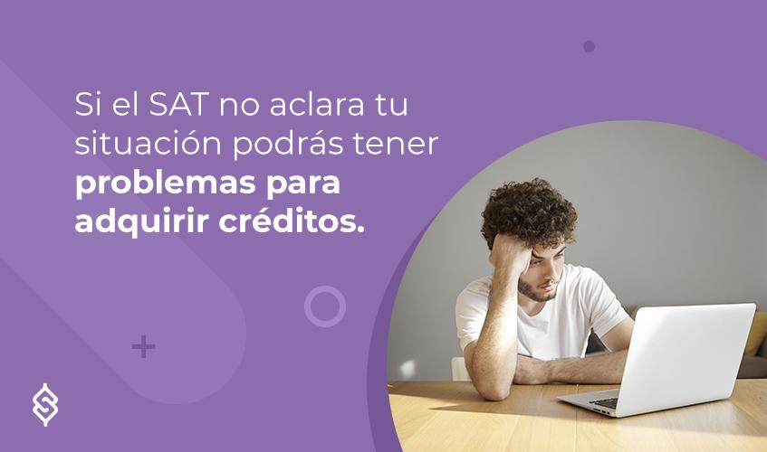 Si el SAT no aclara tu situación podrás tener problemas para adquirir créditos.