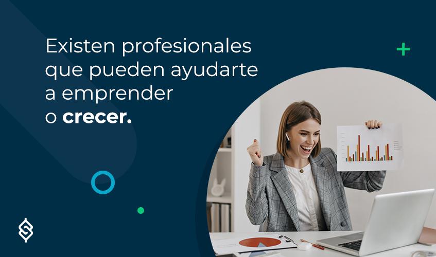 Existen profesionales que pueden ayudarte a emprender o crecer.