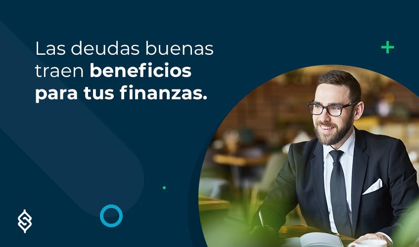 Las deudas buenas traen beneficios para tus finanzas.
