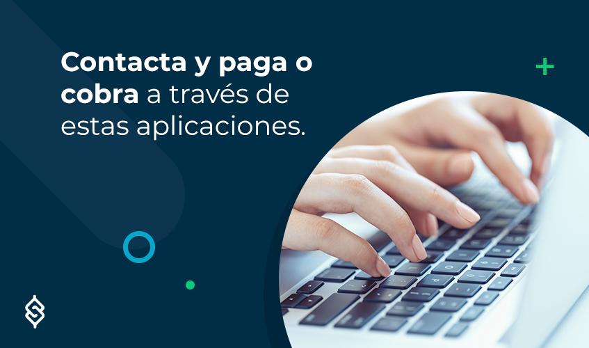 Contacta y paga o cobra a través de estas aplicaciones.