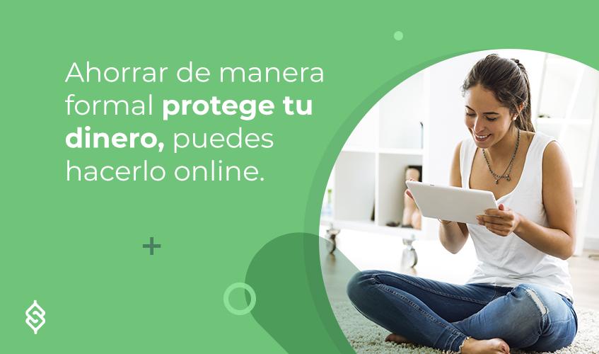 Ahorrar de manera formal protege tu dinero, puedes hacerlo online.
