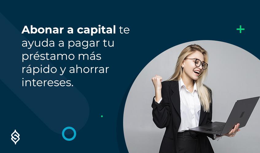Abonar a capital te ayuda a pagar tu préstamo más rápido y ahorrar intereses.