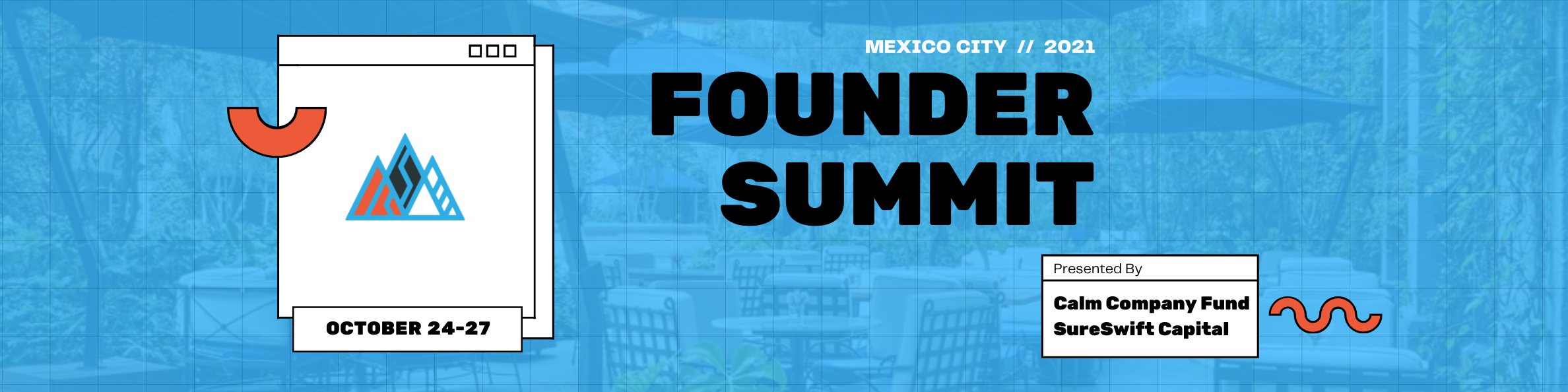 Mexico City 2021 Founder Summit Presented by Calm Company Fund SureSwift Capital October 24-27