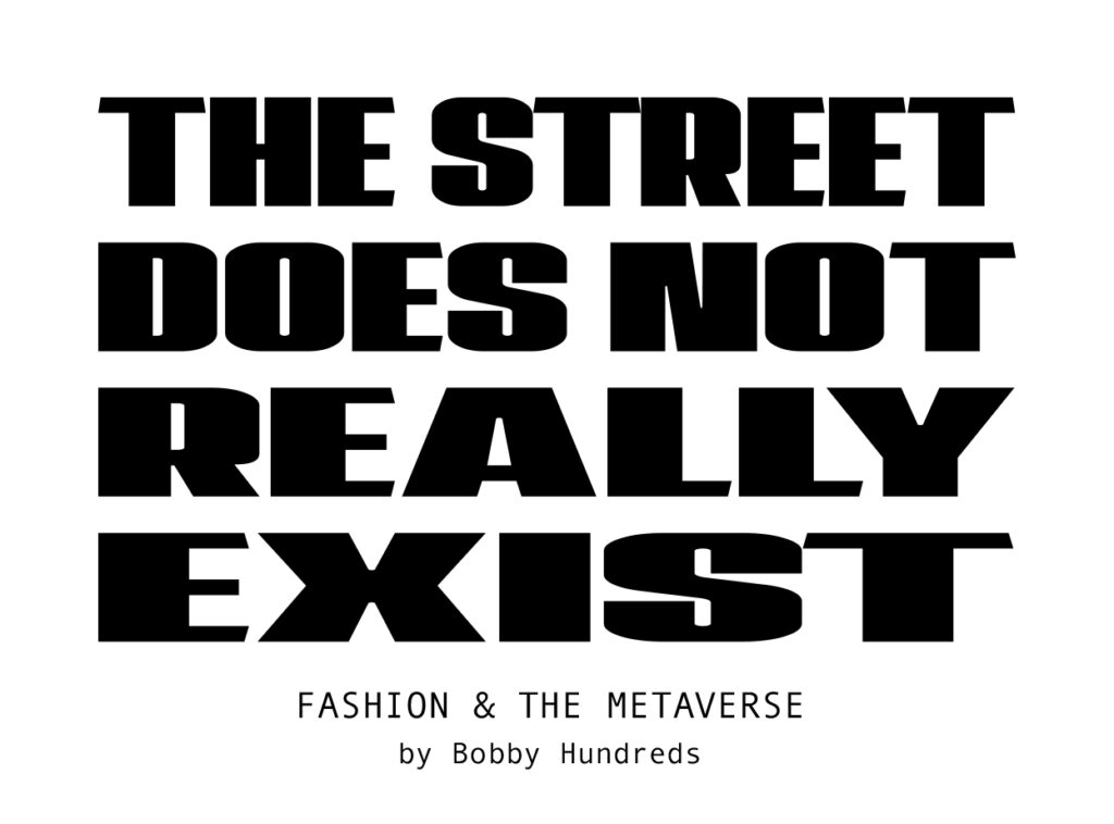the street does not really exist - fashion & the metaverse by bobby hundreds