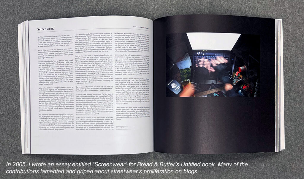 """in 2005, I wrote an essay entitled """"Screenwear"""" for Bread & Butter's untitled bok. Many of the contributions lamented and gripped about streetwear's proliferation on blogs"""