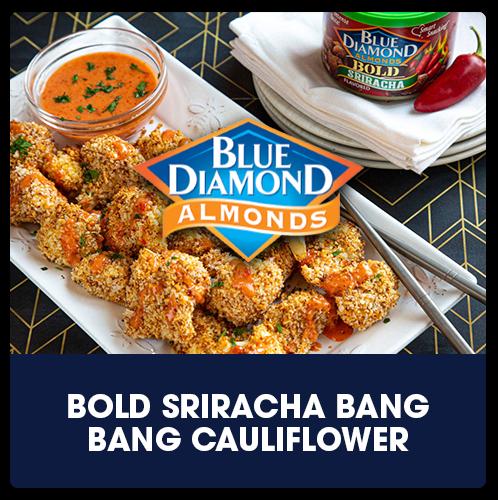 Blue Diamond® Almonds Bold Sriracha Bang Bang Cauliflower   View Recipe