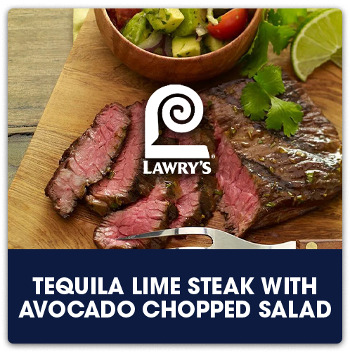 Lawry's® Tequila Lime Steak with Avocado Chopped Salad   View Recipe