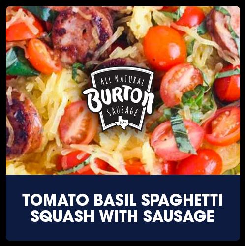 Burton® Tomato Basil Spaghetti Squash with Sausage   View Recipe