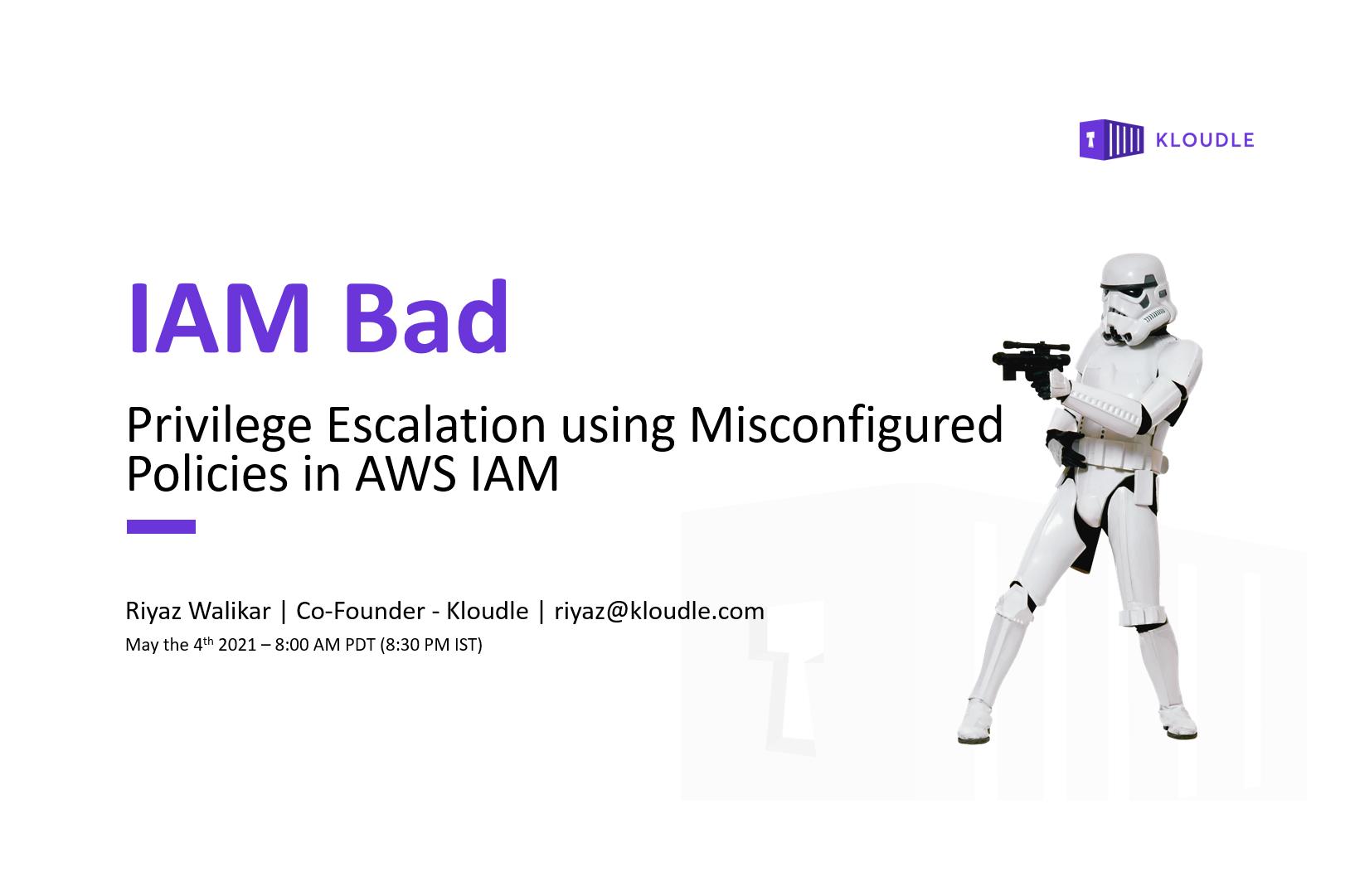 IAM Bad: Privilege Escalation using Misconfigured Policies in AWS IAM (Webinar)